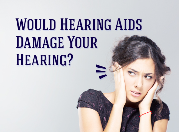 Would hearing aids damage your hearing?
